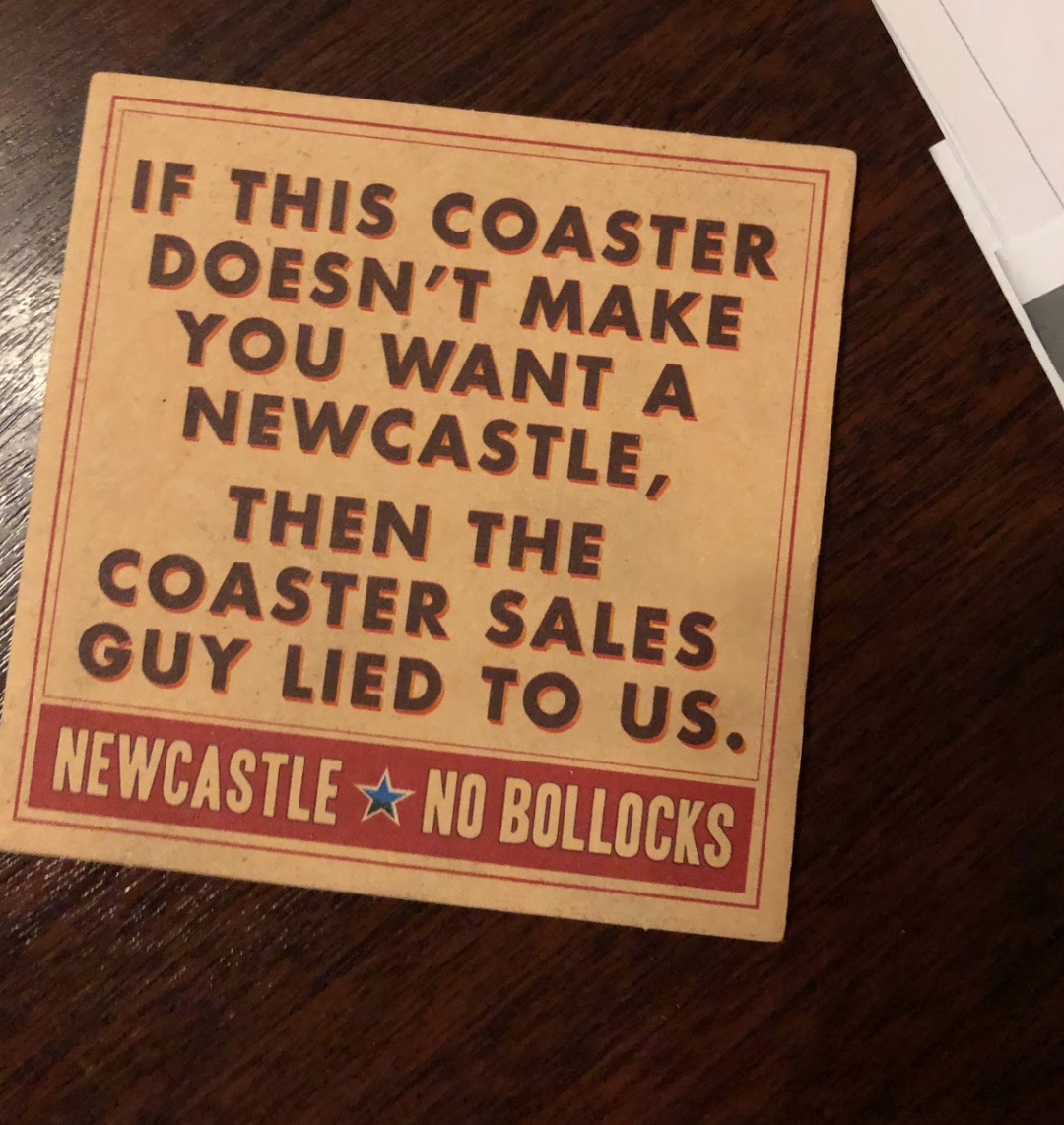 Great coaster that makes you buy a Newcastle.